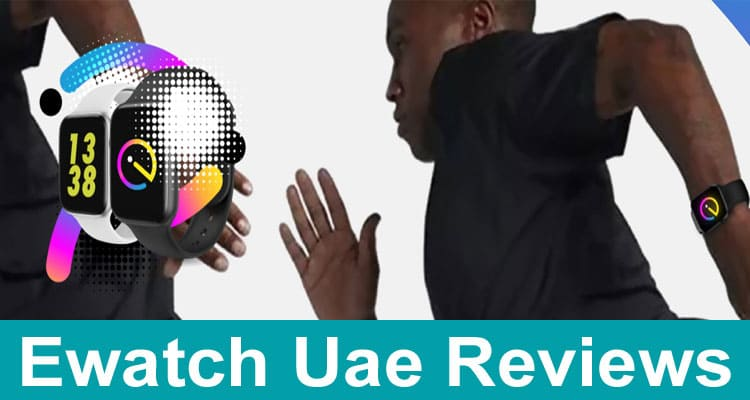 Ewatch Uae Reviews 2020
