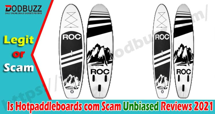 Is Hotpaddleboards com Scam {Sept 2020} See Reviews Now!