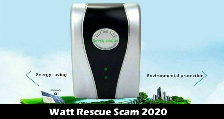Watt Rescue Scam 2020