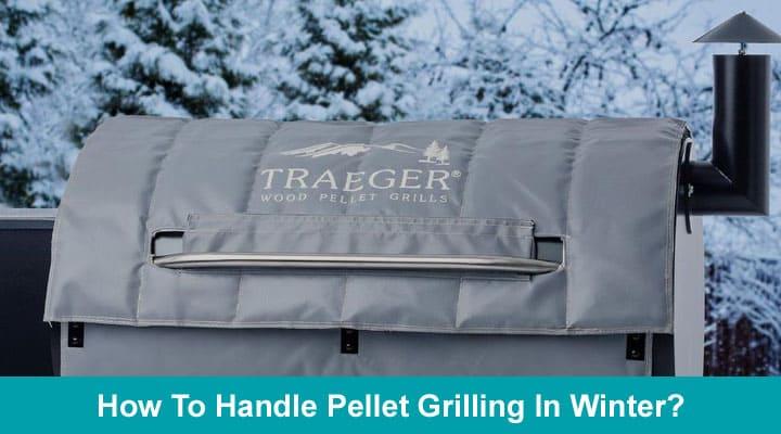 How To Handle Pellet Grilling In Winter 2020