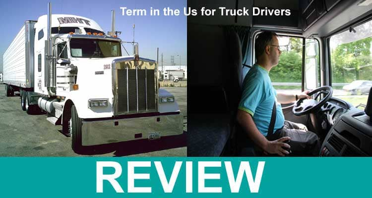 Term In The Us For Truck Drivers 2021.