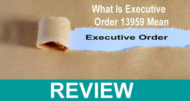 What Is Executive Order 13959 Mean 2021.