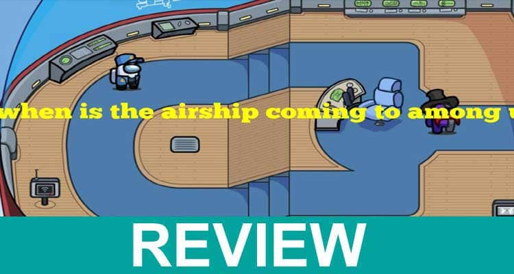 When Is The Airship Coming To Among Us 2020.