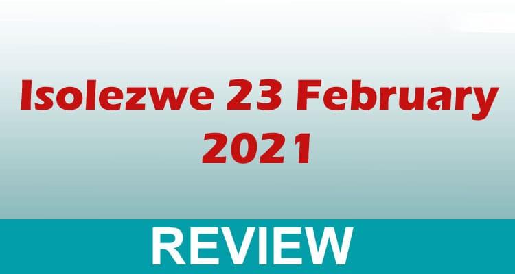 Isolezwe 23 February 2021 Dodbuzz