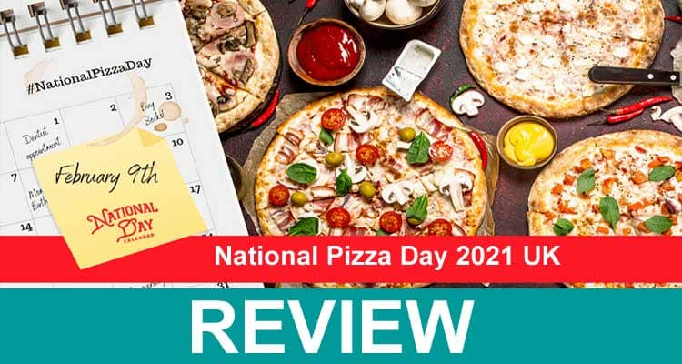 National Pizza Day 2021 UK 2021.