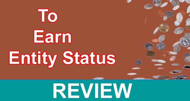 To Earn Entity Status 2021