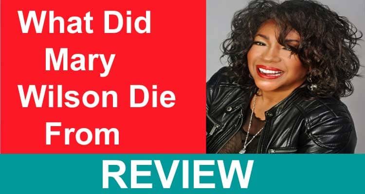 What Did Mary Wilson Die From (Feb 2021) Dies At 76!