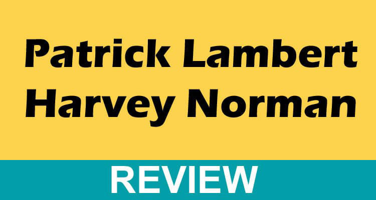 Patrick Lambert Harvey Norman Reviews