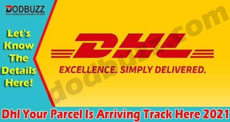Dhl Your Parcel Is Arriving Track Here 2021