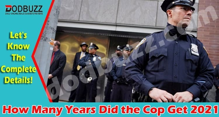 How Many Years Did the Cop Get 2021
