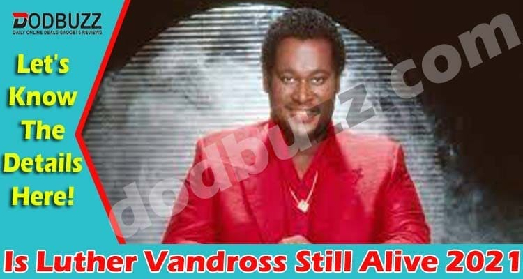 Is Luther Vandross Still Alive 2021