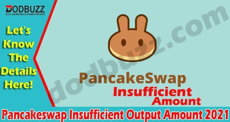 Pancakeswap Insufficient Output Amount 2021