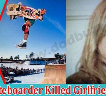 Pro Skateboarder Killed Girlfriend Dodbuzz.com
