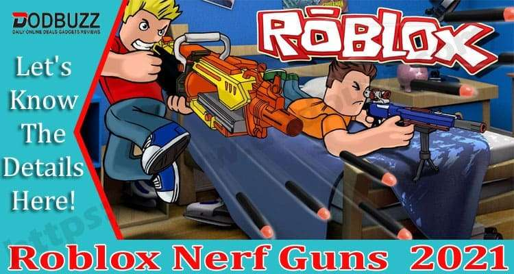 Roblox Nerf Guns {April} Details About Roblox Guns!