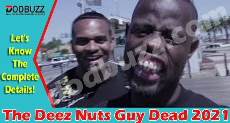 The Deez Nuts Guy Dead 2021..