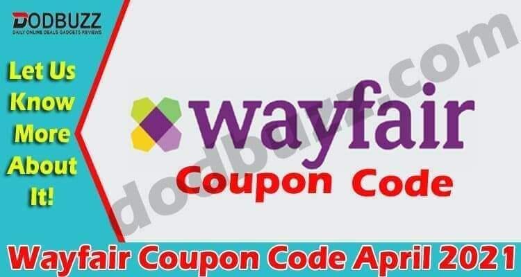 Wayfair Coupon Code April 2021 (April) Checkout Details!