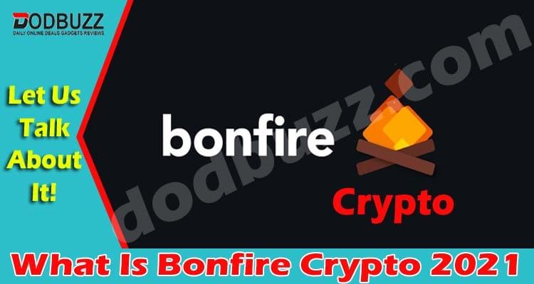What Is Bonfire Crypto (April) Checkout Details Now!