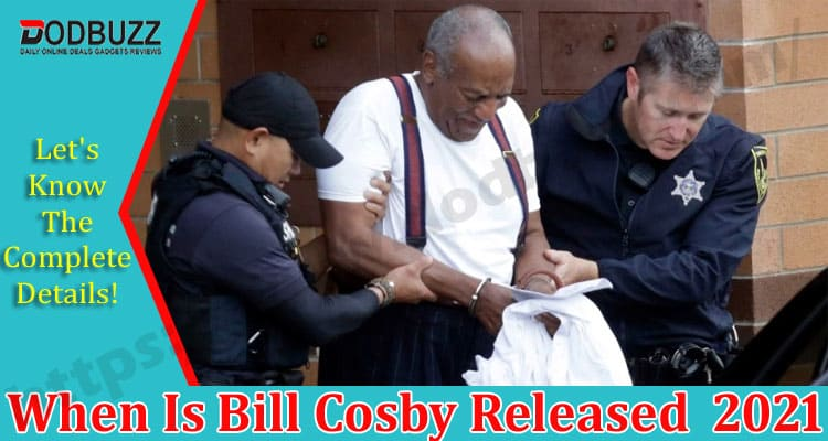 When Is Bill Cosby Released 2021