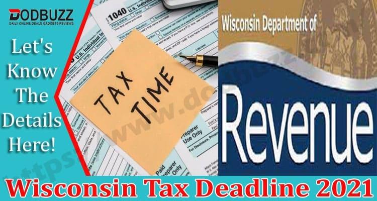 Wisconsin Tax Deadline 2021 Dodbuzz.com