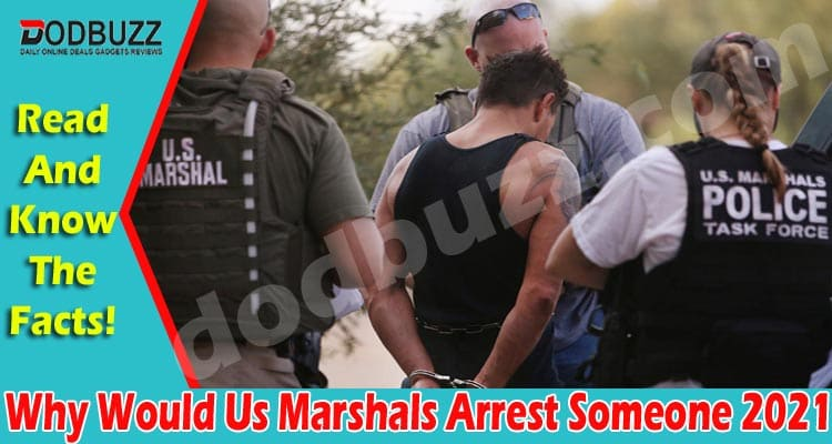 why would us marshals arrest someone 2021