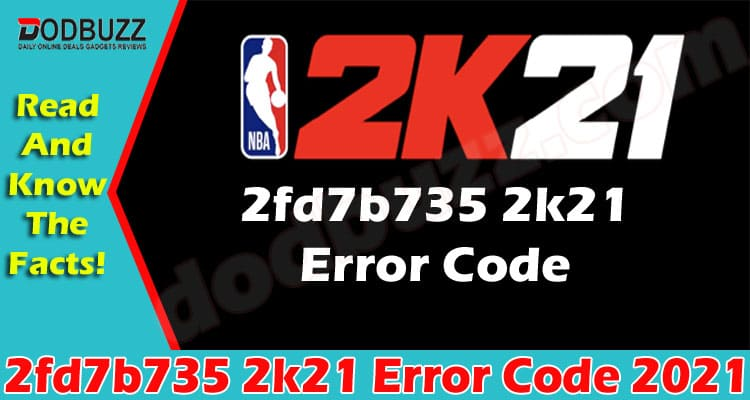 2fd7b735 2k21 Error Code (May) Know About The Error!