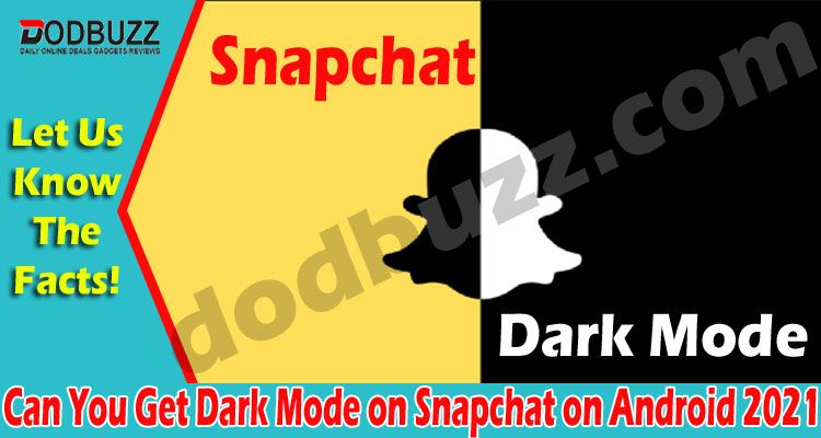 Can You Get Dark Mode on Snapchat on Android 2021.