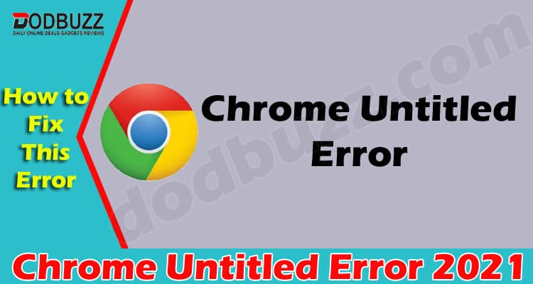Chrome Untitled Error {May 2021} How To Fix This Error