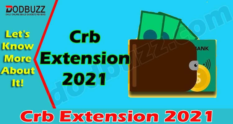 Crb Extension 2021 (May 2021) - Get Informed Here!