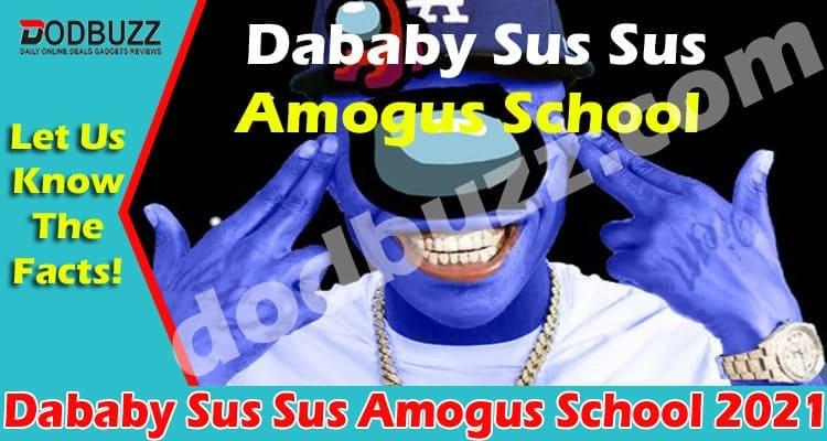 Dababy Sus Sus Amogus School 2021 dodbuzz