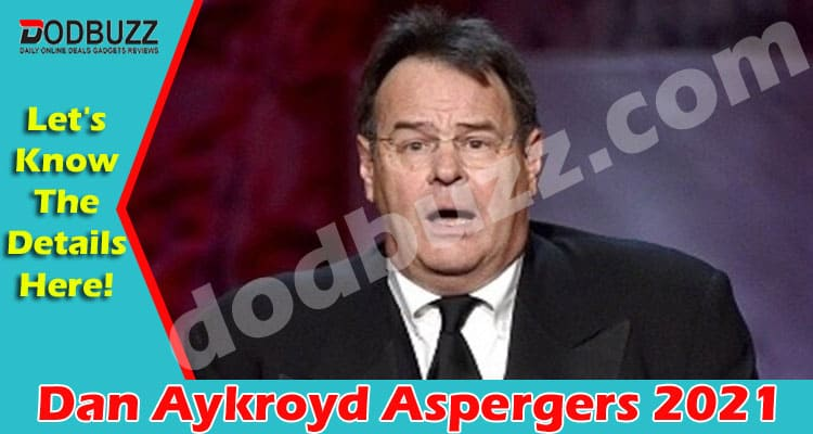 Dan Aykroyd Aspergers 2021 Dodbuzz