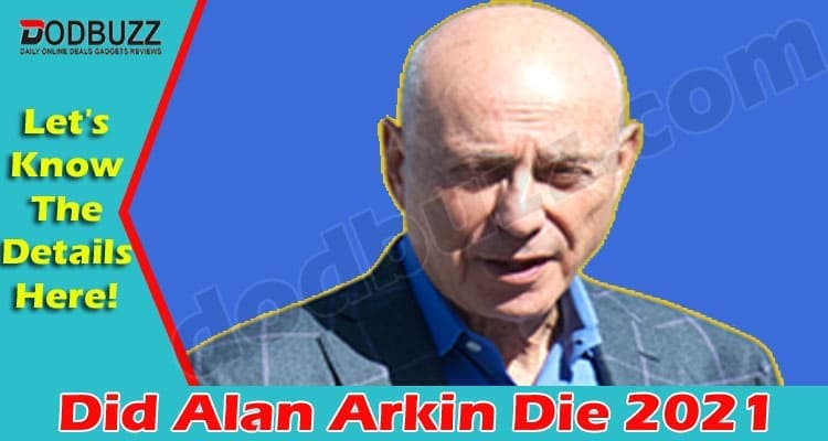 Did Alan Arkin Die (May 2021) Decoding The Truth Here!