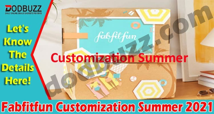 Fabfitfun Customization Summer 2021 (May) Read Here!