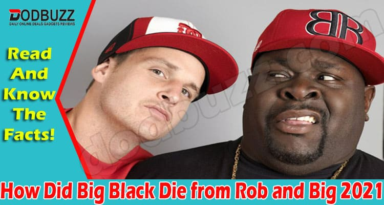 How Did Big Black Die from Rob and Big (May) Read Here!