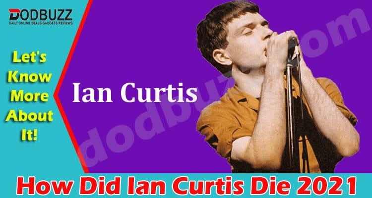 How Did Ian Curtis Die 2021