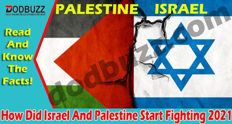 How Did Israel And Palestine Start Fighting 2021
