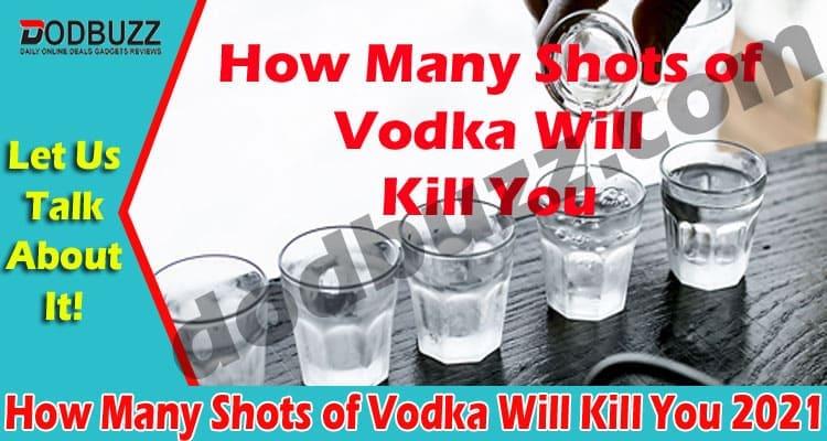 How Many Shots of Vodka Will Kill You 2021.