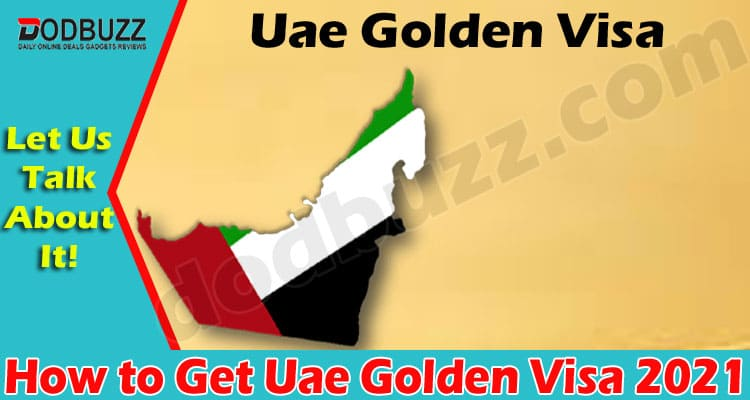 How to Get Uae Golden Visa (May 2021) Know The Details!