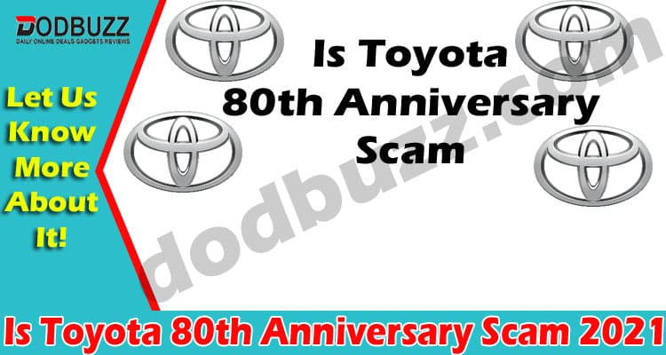 Is Toyota 80th Anniversary Scam {May 2021} Find Details!