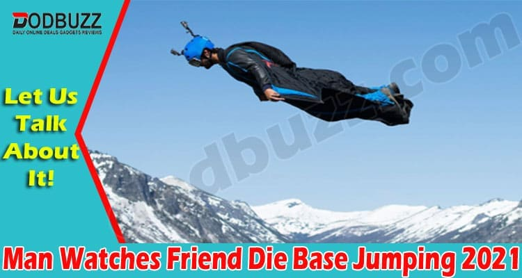 Man Watches Friend Die Base Jumping (May) Details Here!
