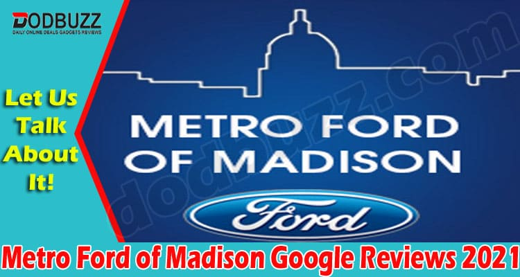 Metro Ford of Madison Google Reviews 2021