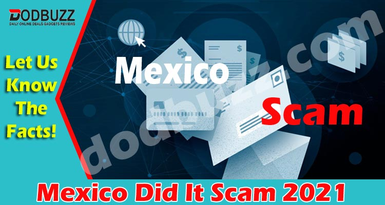 Mexico Did It Scam {May} Why One Should Know About It?