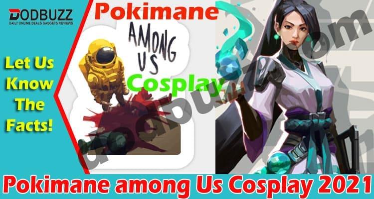 Pokimane among Us Cosplay 2021 Dodbuzz