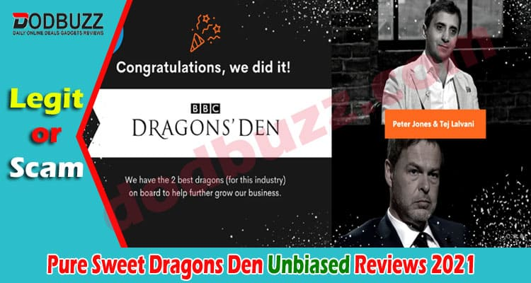 Pure Sweet Dragons Den (May) Reviews To Check Legitimacy