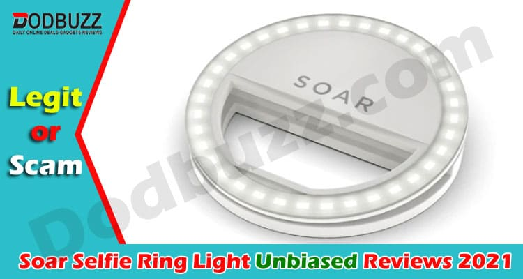 Soar Selfie Ring Light Review 2021