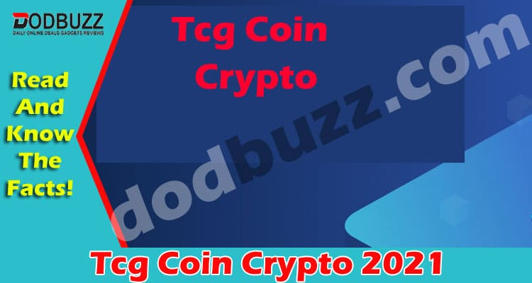 Tcg Coin Crypto {May 2021} Read Entire Details Of Coin!