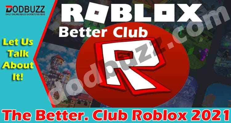 The Better. Club Roblox 2021 Dodbuzz