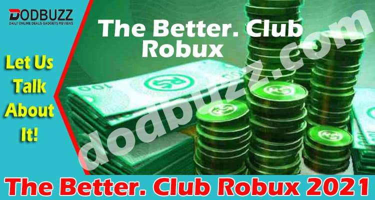 The Better. Club Robux 2021
