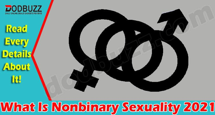 What Is Nonbinary Sexuality 2021 dodbuzz