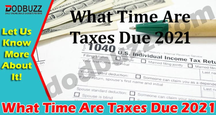 What Time Are Taxes Due 2021 dodbuzz
