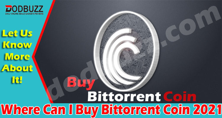 Where Can I Buy Bittorrent Coin (May) Get Details Now!